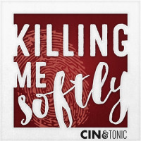 Cin & Tonic: Killing Me Softly With Your Song