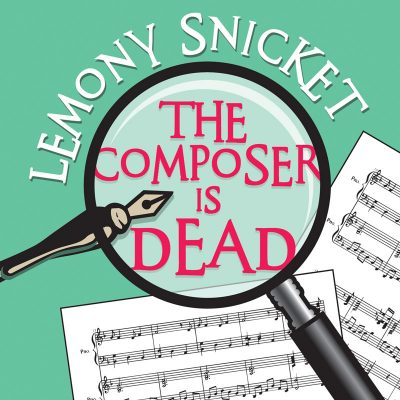 The Composer is Dead: with text by Lemony Snicket
