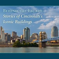Behind the Façade: Stories of Cincinnati's Iconic Buildings