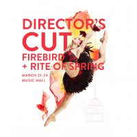 Director's Cut: Firebird + Rite of Spring