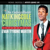 An Unforgettable Nat King Cole Christmas Starring Evan Tyrone Martin