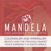 Colonialism and Imperialism: Ubuntu and the Struggle Against White Supremacy in South Africa