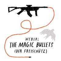 Weber: The Magic Bullets (Der Freischütz)