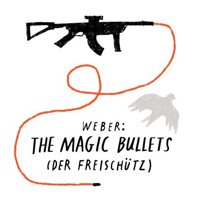 Weber: The Magic Bullets (Der Freischütz)