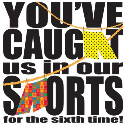 You've Caught Us in Our Shorts - for the Sixth Time!