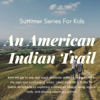 Summer Series for Kids - An American Indian Trail