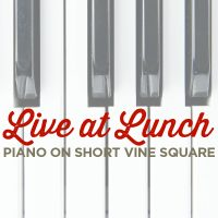 Live at Lunch! Piano on Short Vine Square