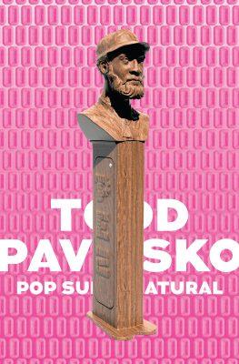 Todd Pavlisko: Pop Supernatural