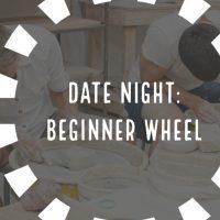 Date Night Beginner Wheel
