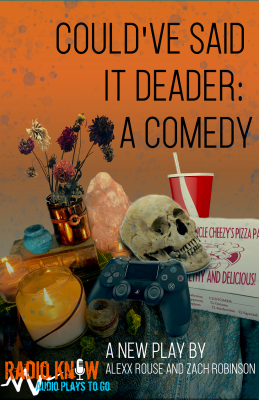 "Could've Said it Deader - a ""Radio Know"" audio-comedy"