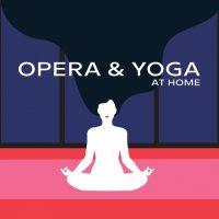 Opera & Yoga at Home