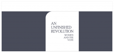 An Unfinished Revolution: Women and the Vote