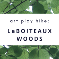 Art Play Hike: LaBoiteaux Woods