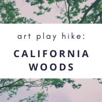 Art Play Hike: California Woods