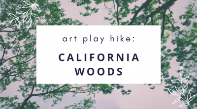 Art Play Hike: California Woods