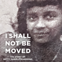 I Shall Not Be Moved: The Story of Betty Daniels Rosemond, First Draft Reading