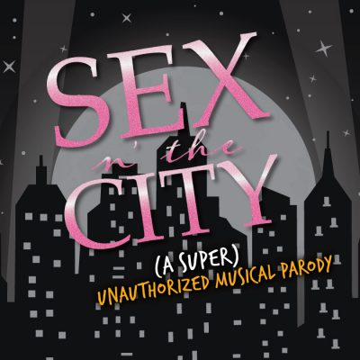 Sex n' the City: A (Super Unauthorized) Musical Pa...